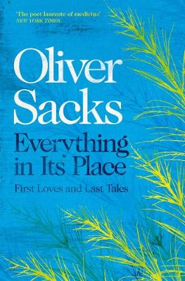 Everything in Its Place: First Loves and Last Tales by Oliver Sacks | 9781509821808