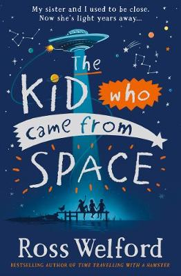The Kid Who Came From Space by Ross Welford | 9780008333782