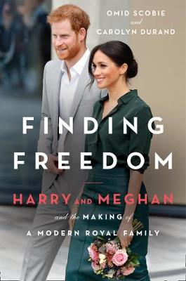 Finding Freedom: Harry and Meghan and the Making of a Modern Royal Family by Omid Scobie & Carolyn Durand | 9780008424107