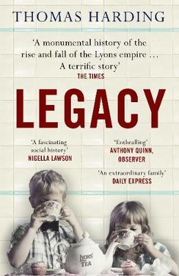 Legacy: One Family, a Cup of Tea and the Company that Took On the World by Thomas Harding | 9780099510789