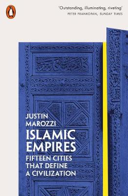 Islamic Empires: Fifteen Cities that Define a Civilization by Justin Marozzi | 9780141981093