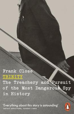 Trinity: The Treachery and Pursuit of the Most Dangerous Spy in History by Frank Close | 9780141986449