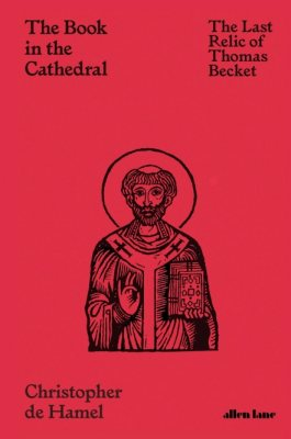 The Book in the Cathedral: The Last Relic of Thomas Becket by Christopher de Hamel | 9780241469583