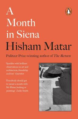 A Month in Siena by Hisham Matar | 9780241987056