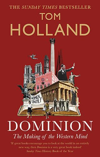 Dominion: The Making of the Western Mind by Tom Holland | 9780349141206
