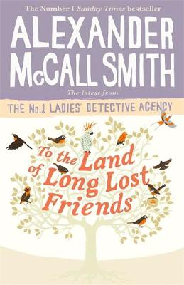 To the Land of Long Lost Friends by Alexander McCall Smith | 9780349143286