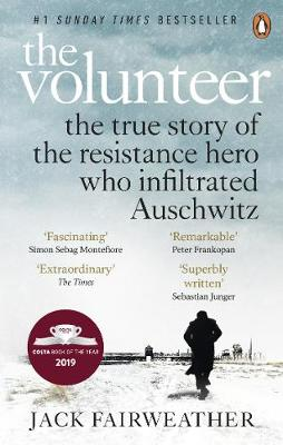 The Volunteer: The True Story of the Resistance Hero who Infiltrated Auschwitz by Jack Fairweather | 9780753545188