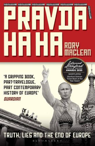 Pravda Ha Ha: Truth, Lies and the End of Europe by Rory MacLean