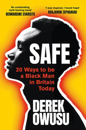 Safe: 20 Ways to be a Black Man in Britain Today by Derek Owusu | 9781409182641