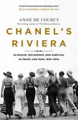 Chanel's Riviera: Life, Love and the Struggle for Survival on the Cote d'Azur, 1930-1944 by Anne de Courcy | 9781474608213