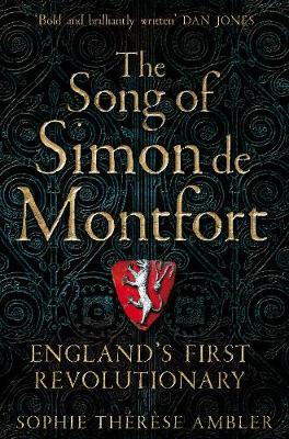 The Song of Simon de Montfort: England's First Revolutionary by Sophie Therese Ambler | 9781509837632