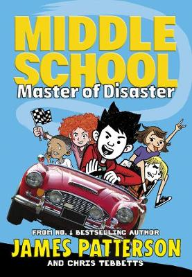 Middle School: Master of Disaster by James Patterson & Chris Tebbetts