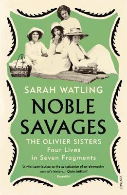 Noble Savages: The Olivier Sisters by Sarah Watling