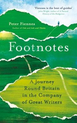 Footnotes: A Journey Round Britain in the Company of Great Writers by Peter Fiennes | 9781786077707