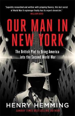 Our Man in New York: The British Plot to Bring America into the Second World War by Henry Hemming | 9781787474840