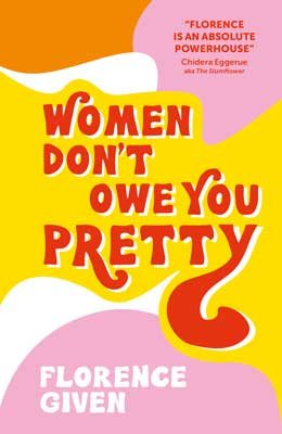 Women Don't Owe You Pretty by Florence Given | 9781788402118