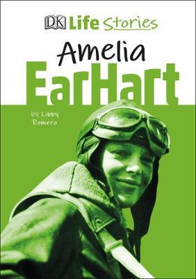 DK Life Stories Amelia Earhart by Libby Romero