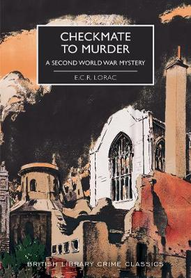 Checkmate to Murder: A Second World War Mystery – British Library Crime Classics by E.C.R. Lorac | 9780712353526