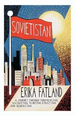 Sovietistan by Erika Fatland | 9780857057747