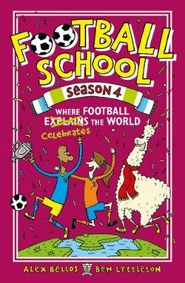 Football School Season 4: Where Football Explains the World by Alex Bellos &Ben Lyttleton