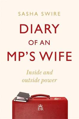 Diary of an MP's Wife by Sasha Swire | 9781408713419