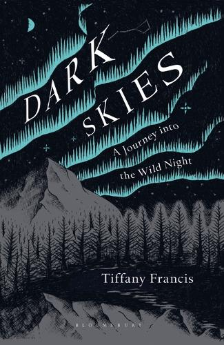 Dark Skies: A Journey into the Wild Night by Tiffany Francis-Baker | 9781472964601