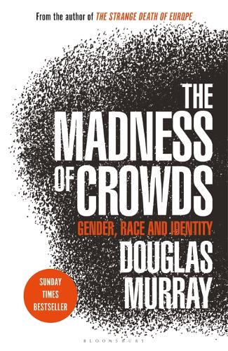 The Madness of Crowds: Gender, Race and Identity by Douglas Murray
