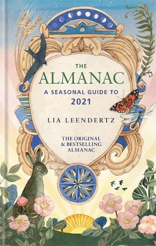 The Almanac: A Seasonal Guide to 2021 by Lia Leendertz