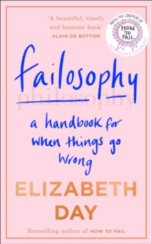 Failosophy : A Handbook for When Things Go Wrong by Elizabeth Day | 9780008420383