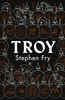 Troy : Our Greatest Story Retold by Stephen Fry | 9780241424582
