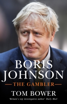 Boris Johnson : The Gambler by Tom Bower | 9780753554906