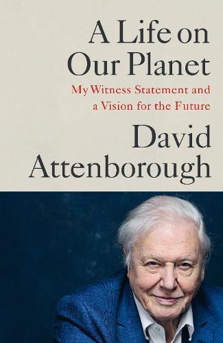 A Life on Our Planet by Sir David Attenborough | 9781529108279