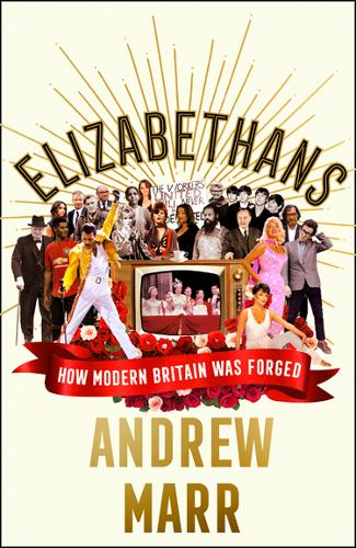 Elizabethans: How Modern Britain Was Forged by Andrew Marr | 9780008298401