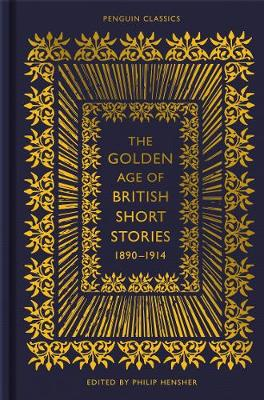 The Golden Age of British Short Stories 1890-1914 by