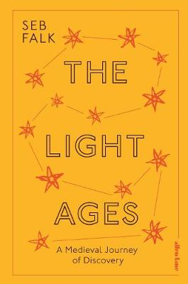The Light Ages: A Medieval Journey of Discovery by Seb Falk