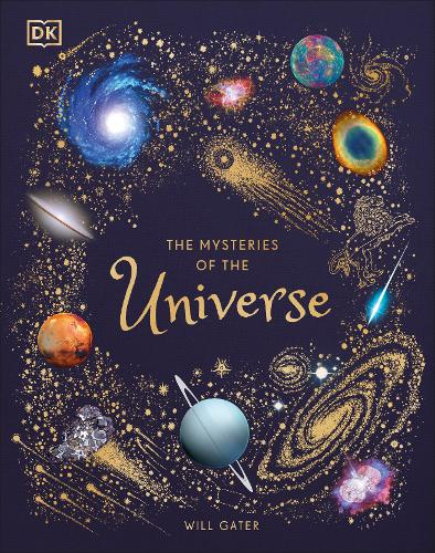 The Mysteries of the Universe: Discover the best-kept secrets of space by Will Gater | 9780241412473