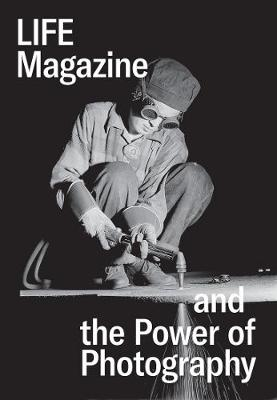 Life Magazine and the Power of Photography by Nadya Bair | 9780300250886