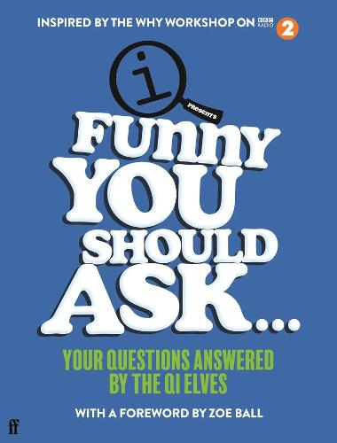Funny You Should Ask . . .: Your Questions Answered by the QI Elves by QI Elves | 9780571363377