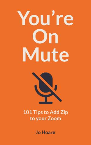 You're On Mute: 101 Tips to Add Zip to your Zoom by Jo Hoare | 9780711263604