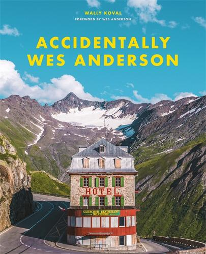 Accidentally Wes Anderson by Wally Koval | 9781409197393