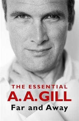 Far and Away: The Essential A.A. Gill by Adrian Gill | 9781474617369