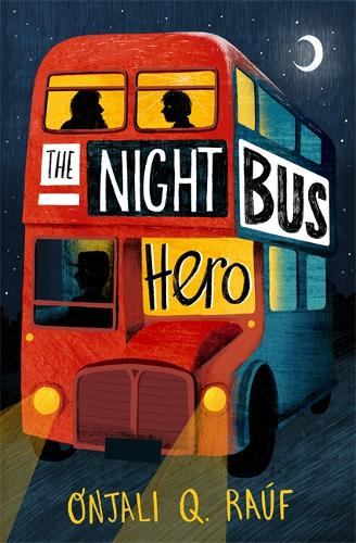 The Night Bus Hero by Onjali Q. Rauf | 9781510106772