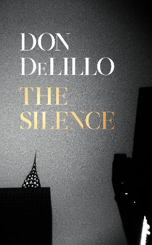 The Silence by Don DeLillo | 9781529057096