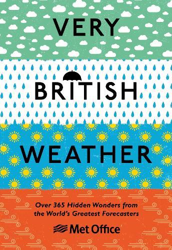 Very British Weather: Over 365 Hidden Wonders from the World's Greatest Forecasters by The Met Office | 9781529107616