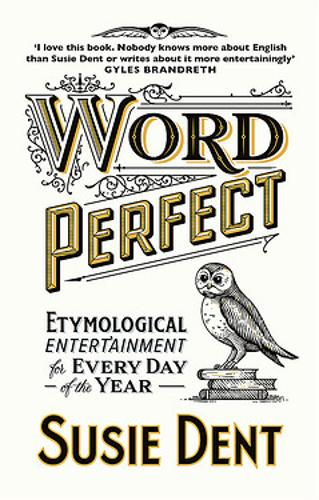 Word Perfect: Etymological Entertainment For Every Day of the Year by Susie Dent | 9781529311518