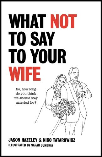 What Not to Say to Your Wife by Jason Hazeley & Nico Tatarowicz | 9781529411515