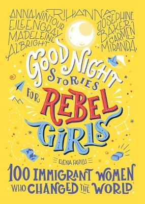 Good Night Stories For Rebel Girls: 100 Immigrant Women Who Changed The World – Good Night Stories for Rebel Girls by Elena Favilli | 9781733329293