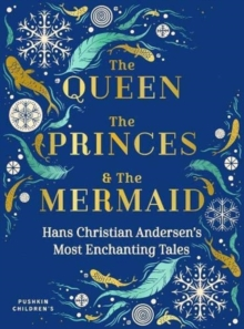 The Queen, the Princes and the Mermaid : Hans Christian Andersen's Most Enchanting Tales by Lucie Arnoux