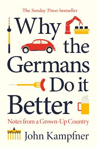 Why the Germans Do it Better: Notes from a Grown-Up Country by John Kampfner | 9781786499752