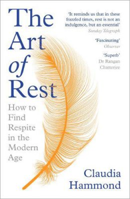 The Art of Rest: How to Find Respite in the Modern Age by Claudia Hammond | 9781786892829